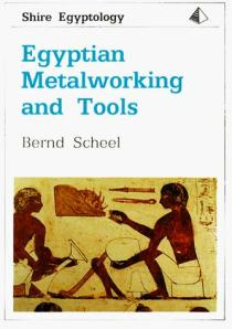 The cover of Egyptian Metalworking and Tools by Bernd Scheel